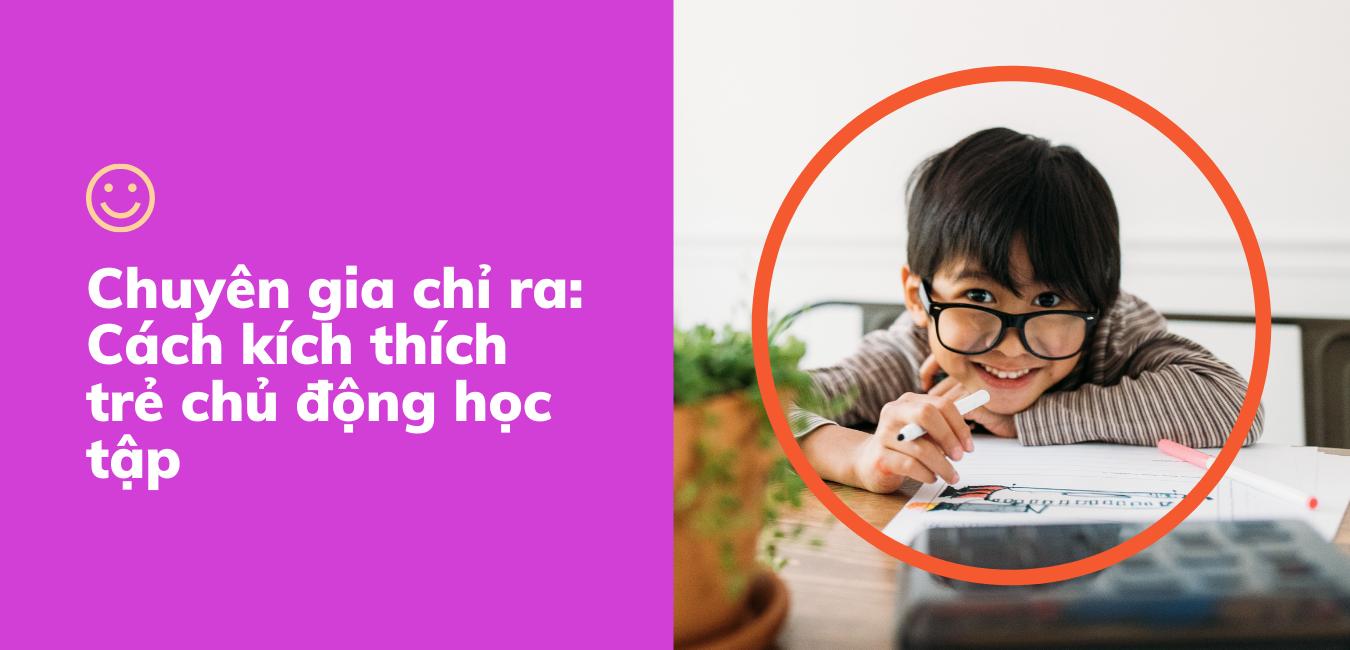 Chuyên gia chỉ ra: Cách kích thích trẻ chủ động học tập