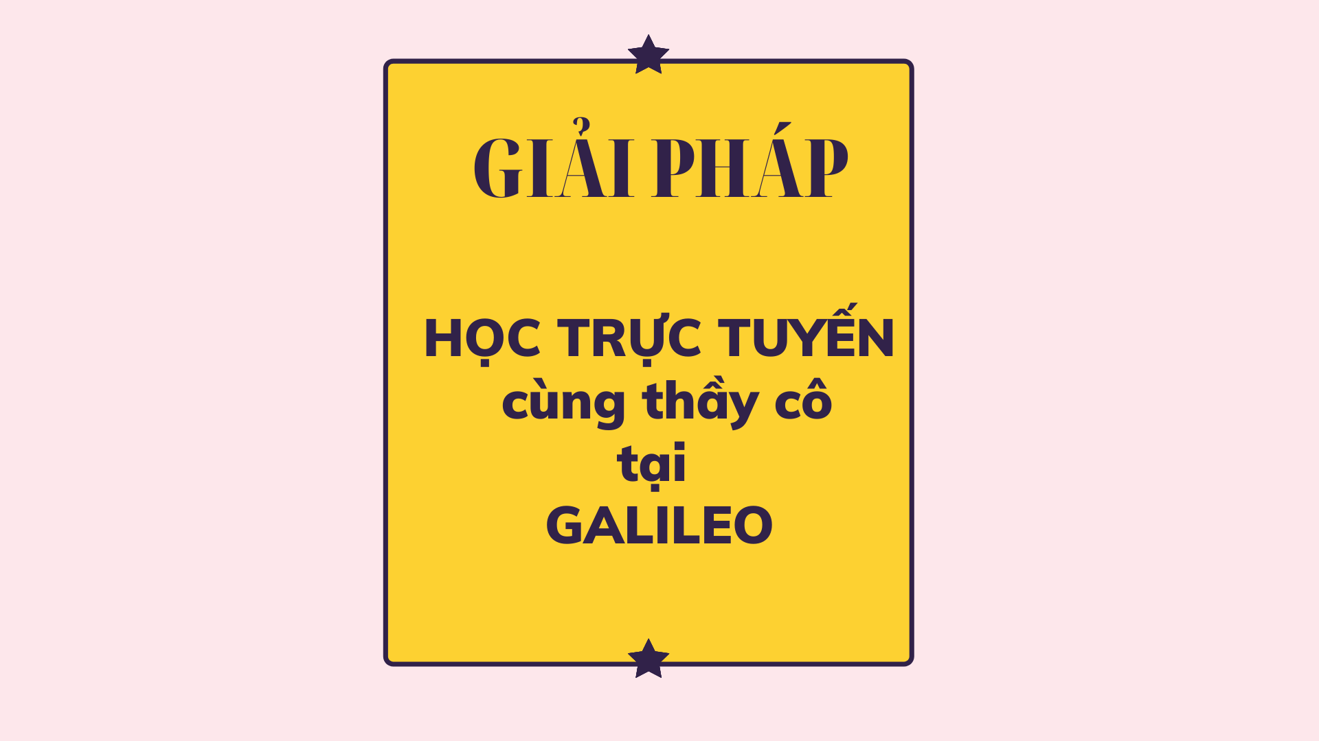 ƯU ĐIỂM HỌC TRỰC TUYẾN TẠI GALILEO